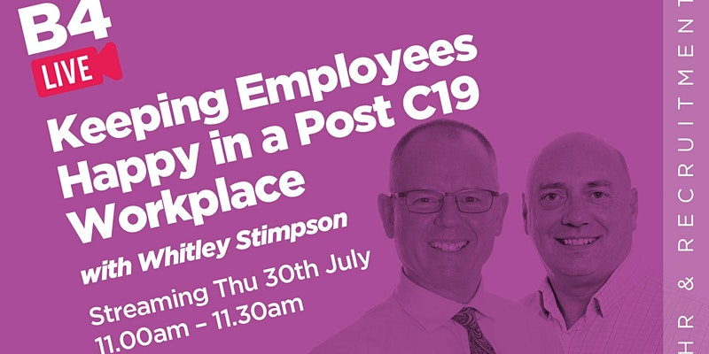B4 LIVE: Keeping Employees Happy in a Post C19 Workplace